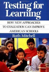 Testing for Learning : How New Approaches to Evaluation Can Improve American Schools
