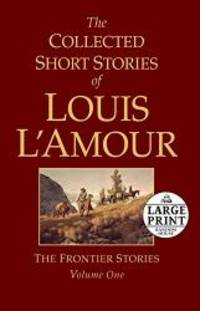 image of The Collected Short Stories of Louis L'Amour, Volume 1: The Frontier Stories (Random House Large Print)