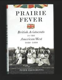Prairie Fever : British Aristocrats in the American West 1830 - 1890
