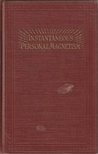 Instantaneous Personal Magnetism : Combining An Absolutely New Method With The Best Established Teachings Of The Past