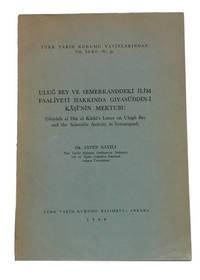 Ulug Bey ve Semerkkanddeki Ilim Faaliyeti Hakkinda Giyasuddin-i Kasi'nin Mektubu (Ghiyah al Din al Kashi's Letter on Ulugh Bey and the Scientific Activity in Samarquand