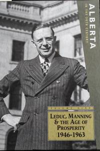 Alberta in the 20th Century: Volume 9 Leduc, Manning & The Age of Prosperity 1946 - 1963 by Ted Byfield - 1st Edition 1st Printing - 2001 - from MAD HATTER BOOKSTORE and Biblio.com