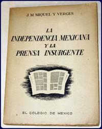 LA INDEPENDENCIA MEXICANA Y LA PRENSA INSURGENTE.