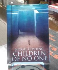 Children of No One (SIGNED Limited Edition) #43 of 100 Copies by  Nicole Cushing - Signed First Edition - 2013 - from Book Gallery // Mike Riley and Biblio.com