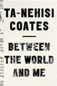 image of Between the World and Me: Notes on the First 150 Years in America