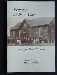 Friends at Back Creek - Into the Third Century by  Barbara N. and Myrle L. Walker Grigg - Paperback - First edition - 1993 - from Tannery Books (SKU: 4025)