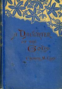 A DAUGHTER OF THE GODS OR HOW SHE CAME INTO HER KINGDOM: A ROMANCE by Charles M. Clay [pseudonym] ..