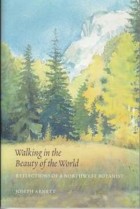 Walking in the Beauty of the World.  Reflections of a Northwest Botanist  [SIGNED, FIRST EDITION]