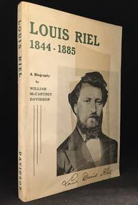 Louis Riel 1844-1885; A Biography
