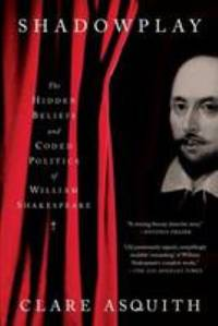 image of Shadowplay : The Hidden Beliefs and Coded Politics of William Shakespeare