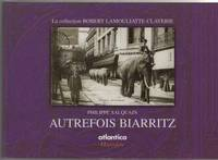 Autrefois biarritz (la collection lamouliatte-claverie) by  Philippe Salquain - Paperback - 2000 - from davidlong68 and Biblio.com