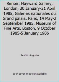 Renoir: Hayward Gallery, London, 30 January-21 April 1985, Galeries nationales du Grand palais,...