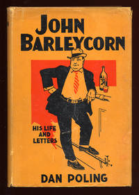 John Barleycorn: His Life and Letters; A Satirical Story of his Eventful Career Replete with Facts, Repartee, and Humor
