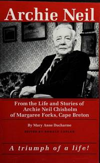 Archie Neil From The Life And Stories Of Archie Neil Chisholm Of Margaree Forks, Cape Breton
