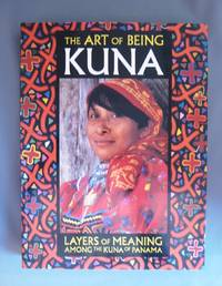 The Art of Being Kuna: Layers of Meaning Among the Kuna of Panama