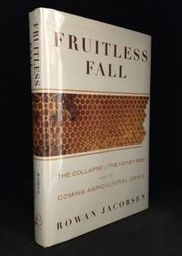Fruitless Fall; The Collapse of the Honey Bee and the Coming Agricultural Crisis