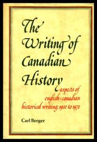 THE WRITING OF CANADIAN HISTORY - Aspects of English-Canadian Historical Writing: 1900 to 1970