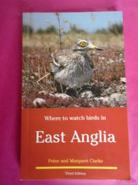 WHERE TO WATCH BIRDS IN EAST ANGLIA INCLUDING NORFOLK, SUFFOLK, ESSEX AND CAMBRIDGESHIRE