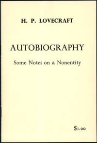 AUTOBIOGRAPHY: SOME NOTES ON A NONENTITY ... Annotated by August Derleth
