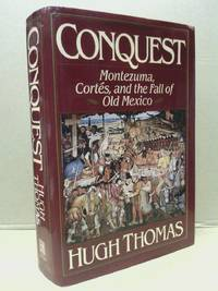 image of CONQUEST: Montezuma, Cortés, and the Fall of Old Mexico