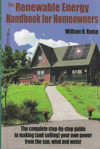 The Renewable Energy Handbook for Homeowners The Complete Step-By-Step  Guide to Making (And Selling) Your Own Power from the Sun, Wind and Water