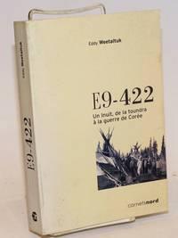 E9-422. Un Inuit, de la toundra a la guerre de Coree; en collaboration avec Thibault Martin, traduit de l\'anglais par Marie-Claude Perreault