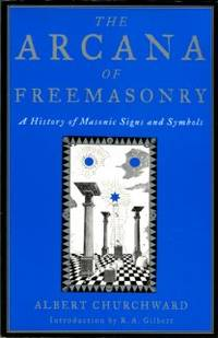 image of The Arcana Of Freemasonry: A History Of Masonic Signs And Symbols
