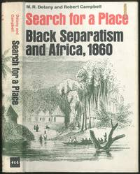 Search For a Place: Black Separatism and Africa, 1860 by  M.R. and Robert Campbell DELANY - First Edition - 1969 - from Between the Covers- Rare Books, Inc. ABAA (SKU: 425374)