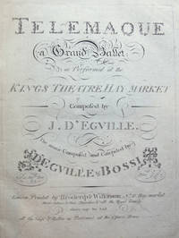 Telemaque a Grand Ballet as Performed at the Kings Theatre Hay-Market Composed by J. D'Egville. The music Composed and Compiled by D'Egville & Bossi. [Piano score]
