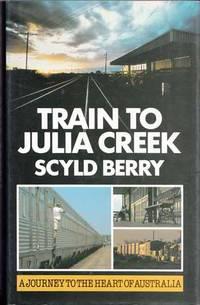 Train to Julia Creek A Journey to the Heart of Australia