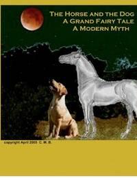 The Horse and the Dog: A Grand Fairy Tale, a Modern Myth