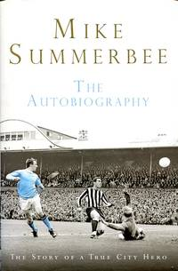 Mike Summerbee: The Autobiography (Signed By Summerbee and Tony Book)