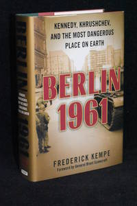Berlin 1961; Kennedy, Khrushchev, and the Most Dangerous Place on Earth by Frederick Kempe - 1st Edition - 2011 - from Walnut Valley Books/Books by White (SKU: 009703)