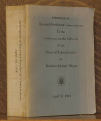 SUBMISSION OF RECORDED PRESIDENTIAL CONVERSATIONS TO THE COMMITTEE ON JUDICIARY OF THE HOUSE OF REPRESENTATIVES BY PRESIDENT RICHARD NIXON, APRIL 30, 1974