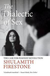 image of The Dialectic of Sex: The Case for Feminist Revolution