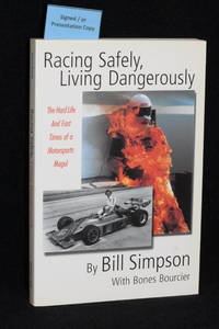 image of Racing Safely, Living Dangerously; the Hard Life and Fast Times of a Motorsports Mogul