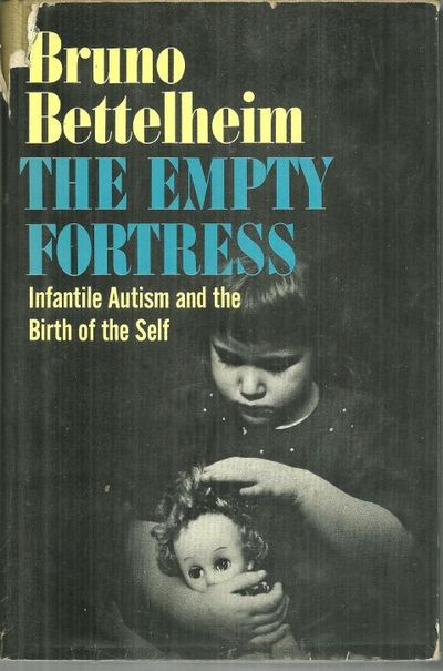 Image for EMPTY FORTRESS Infantile Autism and the Birth of the Self