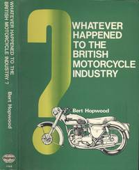Whatever Happened to the British Motor Cycle Industry? (A Foulis motorcycling book)