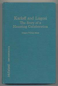 Karloff and Lugosi: The Story of a Haunting Collaboration with a Complete Filmography of their Films Together