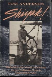 Shiyak! : Misadventures of the Schooner Lottie Bennett the Last Windjammer  Voyage to Alaskan Salmon Waters