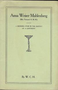 ANNA WEISER MUHLENBERG: A MORNING STAR IN THE DESTINY OF A CONTINENT