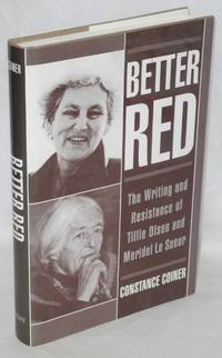 Better red; the writing and resistance of Tillie Olsen and Meridel Le Sueur