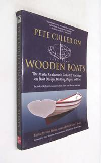Pete Culler on Wooden Boats the Master Craftsman's Collected Teachings on Boat Design,...