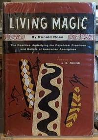 image of Living Magic; The Realities Underlying That Psychical Practices and Beliefs of Australian Aborigines