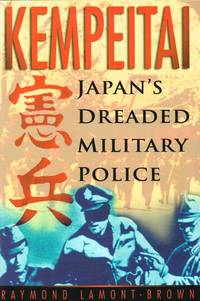 KEMPEITAI: JAPAN'S DREADED MILITARY POLICE by  R Lamont-Brown - Hardcover - 1988 - from Paul Meekins Military & History Books and Biblio.co.uk