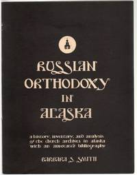 Russian Orthodoxy in Alaska, A History, Inventory, and Analysis of the Church Archives in Alaska, with an Annotated Bibliography