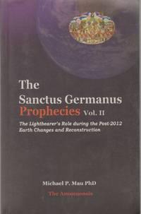 THE SANCTUS GERMANUS PROPHECIES, VOL. 2 The Lightbearer's Role During the  Post-2012 Earth...