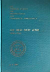 The American Society for Pharmacology and Experimental Therapeutics, Incorporated. The first sixty years, 1908-1969.
