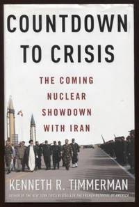 Countdown to Crisis ;  The Coming Nuclear Showdown with Iran  The Coming  Nuclear Showdown with Iran