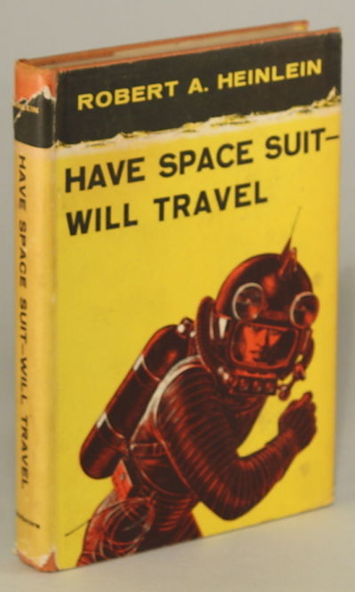 HAVE SPACE SUIT -- WILL TRAVEL by Robert A Heinlein ...